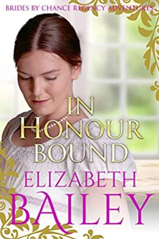 [PDF] [EPUB] In Honour Bound (Brides By Chance Regency Adventures Book 1) Download by Elizabeth Bailey