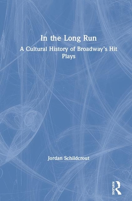 [PDF] [EPUB] In the Long Run: A Cultural History of Broadway's Hit Plays Download by Jordan Schildcrout