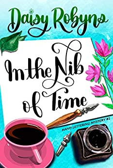 [PDF] [EPUB] In the Nib of Time (Hand Lettering Mystery #2) Download by Daisy Robyns