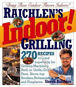 [PDF] [EPUB] Indoor! Grilling Download by Steven Raichlen