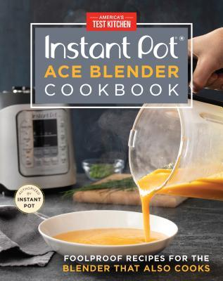 [PDF] [EPUB] Instant Pot Ace Blender Cookbook: Foolproof Recipes for the Blender That Also Cooks Download by America's Test Kitchen