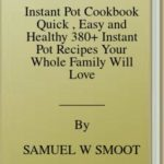 [PDF] [EPUB] Instant Pot Cookbook Quick , Easy and Healthy 380+ Instant Pot Recipes Your Whole Family Will Love Download