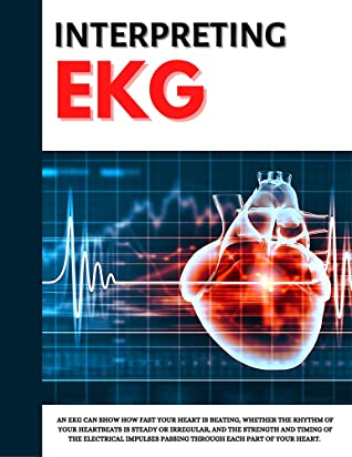 [PDF] [EPUB] Interpreting EKG: EKG Interpretation For Nurses | EKG Interpretation Practice | EKG Interpretation Book Download by Katherine Mann