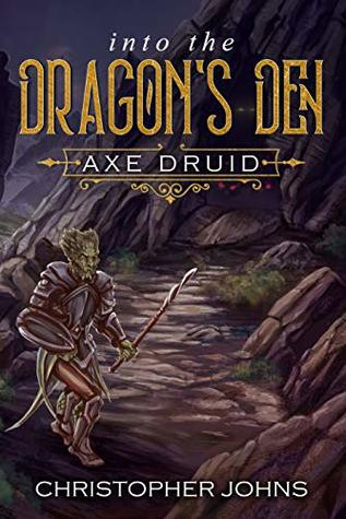 [PDF] [EPUB] Into the Dragon's Den (Axe Druid, #2) Download by Christopher  Johns