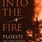 [PDF] [EPUB] Into the Fire: Ploesti, The Most Fateful Mission of World War II Download