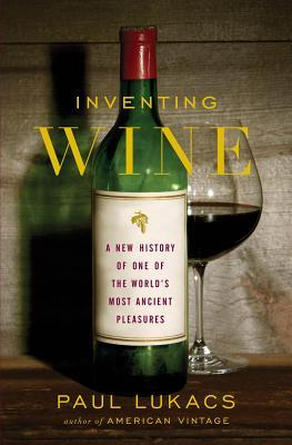 [PDF] [EPUB] Inventing Wine: A New History of One of the World's Most Ancient Pleasures: A New History of One of the World's Most Ancient Pleasures Download by Paul Lukacs