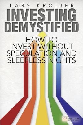 [PDF] [EPUB] Investing Demystified: How to Invest Without Speculation and Sleepless Nights Download by Lars Kroijer