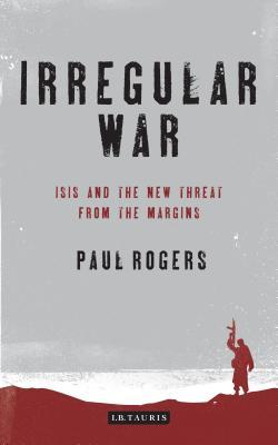 [PDF] [EPUB] Irregular War: The New Threat from the Margins Download by Paul   Rogers