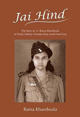 [PDF] [EPUB] Jai Hind: The Story of Lt. Rama Khandwala of Netaji Subhas Bose Azad Hind Fauj Download by Rama Khandwala