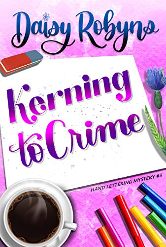 [PDF] [EPUB] Kerning to Crime (Hand Lettering Mystery #3) Download by Daisy Robyns
