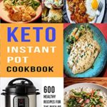 [PDF] [EPUB] Keto Instant Pot Cookbook: 600 Healthy Recipes For The Busy or The Lazy Download