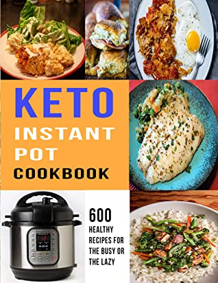 [PDF] [EPUB] Keto Instant Pot Cookbook: 600 Healthy Recipes For The Busy or The Lazy Download by SAMUEL W SMOOT