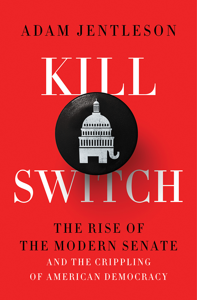 [PDF] [EPUB] Kill Switch: The Rise of the Modern Senate and the Crippling of American Democracy Download by Adam Jentleson