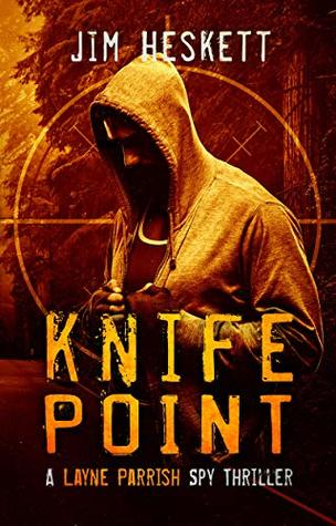 [PDF] [EPUB] Knife Point: A Spy Thriller (Layne Parrish Book 5) Download by Jim Heskett