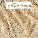 [PDF] [EPUB] Knit Prayer Shawls: 15 Wraps to Share Download