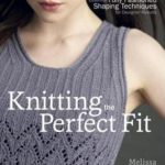 [PDF] [EPUB] Knitting the Perfect Fit: Essential Fully Fashioned Shaping Techniques for Designer Results Download