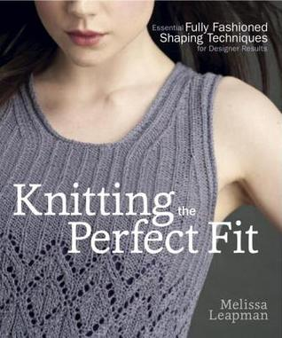[PDF] [EPUB] Knitting the Perfect Fit: Essential Fully Fashioned Shaping Techniques for Designer Results Download by Melissa Leapman