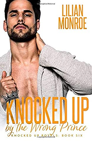 [PDF] [EPUB] Knocked Up by the Wrong Prince (Knocked Up Royals) Download by Lilian Monroe
