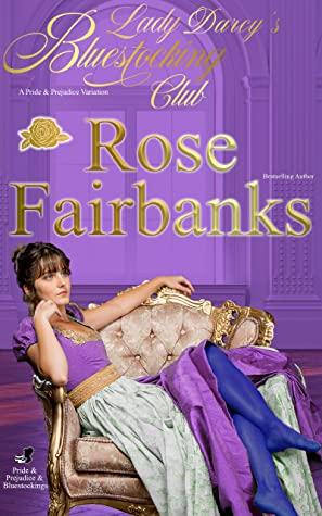 [PDF] [EPUB] Lady Darcy's Bluestocking Club: A Pride and Prejudice Variation (Pride and Prejudice and Bluestockings #2) Download by Rose Fairbanks