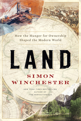 [PDF] [EPUB] Land: How the Hunger for Ownership Shaped the Modern World Download by Simon Winchester