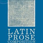 [PDF] [EPUB] Latin Prose Composition: A Guide from GCSE to A Level and Beyond Download