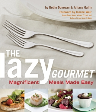 [PDF] [EPUB] Lazy Gourmet: Magnificent Meals Made Easy Download by Robin Donovan