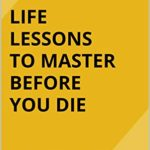[PDF] [EPUB] Life Lessons to Master Before You Die: Practical Ways to Achieve an Authentic Living Experience Download