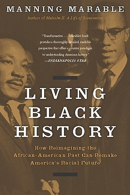 [PDF] [EPUB] Living Black History: How Reimagining the African-American Past Can Remake America's Racial Future Download by Manning Marable