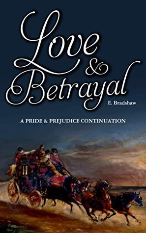 [PDF] [EPUB] Love and Betrayal: A Pride and Prejudice Continuation Download by E Bradshaw
