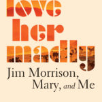 [PDF] [EPUB] Love Her Madly: Jim Morrison, Mary, and Me Download