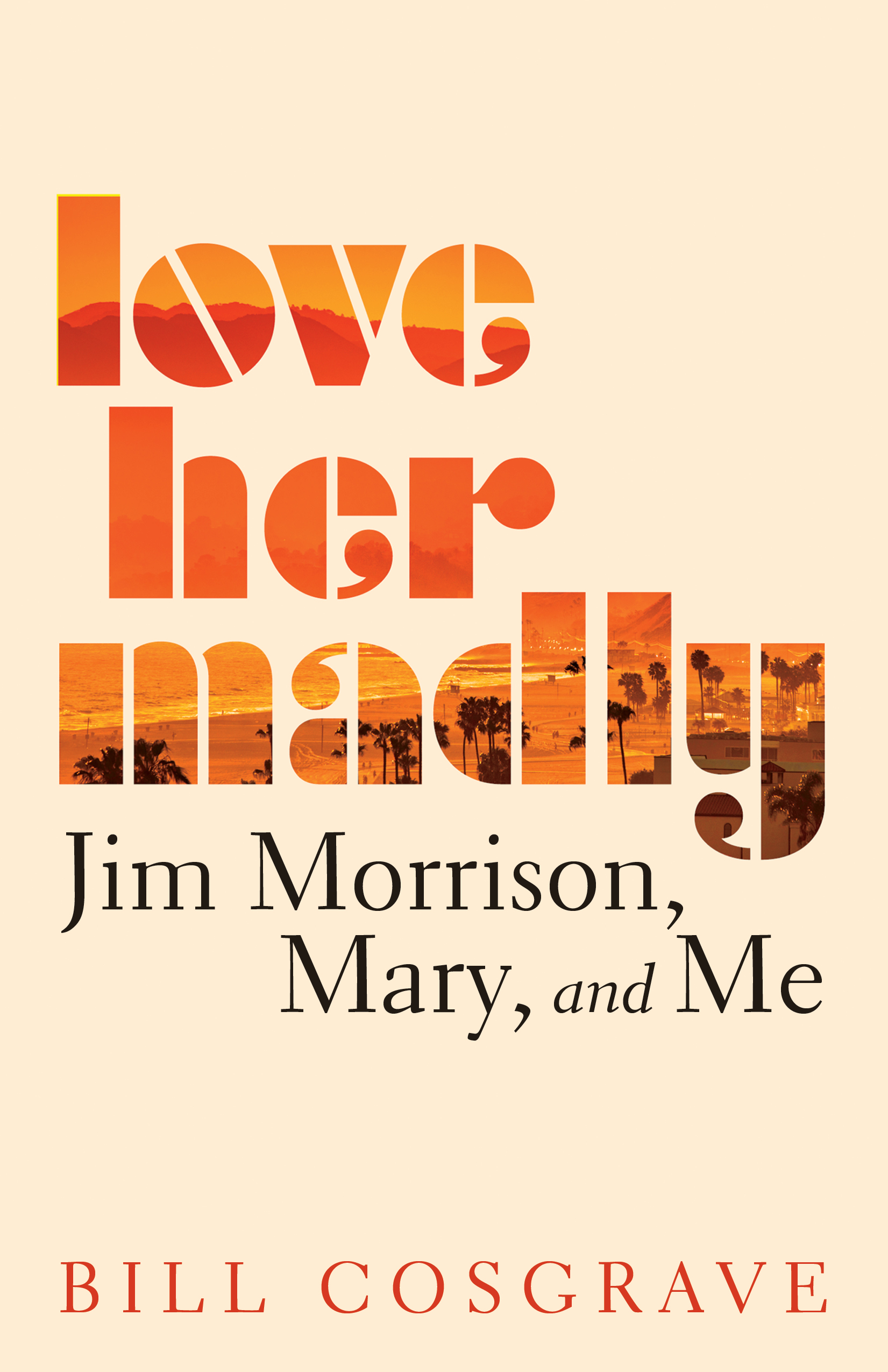[PDF] [EPUB] Love Her Madly: Jim Morrison, Mary, and Me Download by Bill Cosgrave