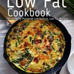 [PDF] [EPUB] Low Fat Cookbook: 190 Perfectly Portioned Low Sodium, Low Fat Recipes Download