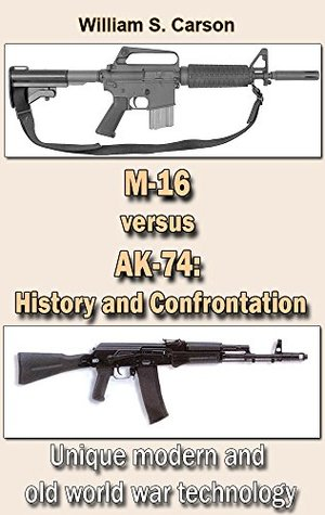[PDF] [EPUB] M-16 versus AK-74: History and Confrontation: Unique modern and old world war technology Download by William S. Carson