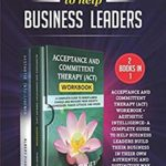 [PDF] [EPUB] MINDFULNESS CHANGE TO HELP BUSINESS LEADERS (2 Books in 1): ACCEPTANCE AND COMMITTENT THERAPY (ACT) WORKBOOK + AESTHETIC INTELLIGENCE- A COMPLETE GUIDE TO HELP BUSINESS LEADERS Download