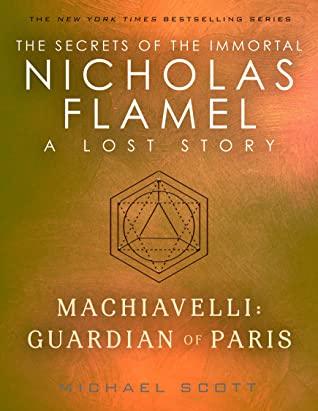 [PDF] [EPUB] Machiavelli: Guardian of Paris (Lost Stories from the Secrets of the Immortal Nicholas Flamel, #2) Download by Michael Scott