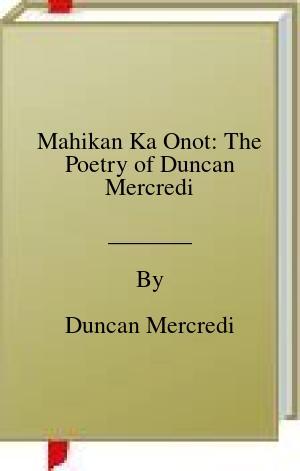 [PDF] [EPUB] Mahikan Ka Onot: The Poetry of Duncan Mercredi Download by Duncan Mercredi