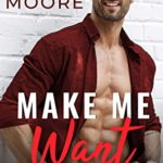 [PDF] [EPUB] Make Me Want: A Second Chance Small Town Romance (Love Come To Me Book 2) Download