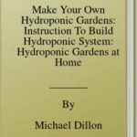 [PDF] [EPUB] Make Your Own Hydroponic Gardens: Instruction To Build Hydroponic System: Hydroponic Gardens at Home Download