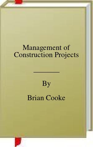 [PDF] [EPUB] Management of Construction Projects Download by Brian Cooke