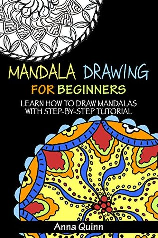 [PDF] [EPUB] Mandala Drawing for Beginners: Learn How to Draw Mandalas with Step-by-Step Tutorial Download by Anna Quinn