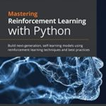[PDF] [EPUB] Mastering Reinforcement Learning with Python: Build next-generation, self-learning models using reinforcement learning techniques and best practices Download