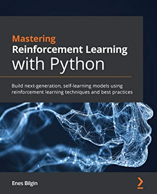 [PDF] [EPUB] Mastering Reinforcement Learning with Python: Build next-generation, self-learning models using reinforcement learning techniques and best practices Download by Enes Bilgin