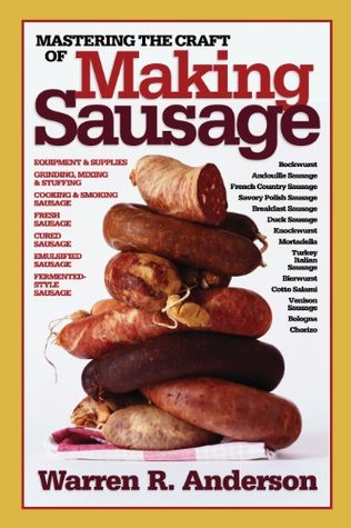 [PDF] [EPUB] Mastering the Craft of Making Sausage Download by Warren R. Anderson