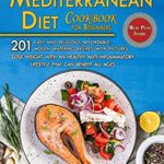 [PDF] [EPUB] Mediterranean Diet Cookbook for Beginners: 200 Easy and delicious, affordable, mouth watering recipes with pictures. Lose weight with an healthy anti-inflammatory lifestyle that can benefit all ages Download