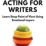 [PDF] [EPUB] Method Acting For Writers: Learn Deep Point Of View Using Emotional Layers Download