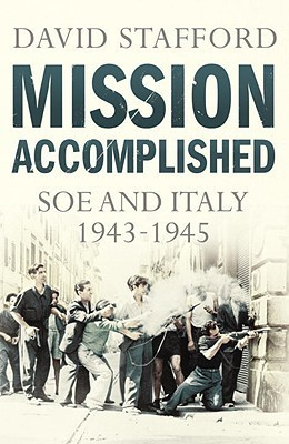[PDF] [EPUB] Mission Accomplished: SOE and Italy 1943-1945 Download by David A.T. Stafford