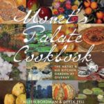 [PDF] [EPUB] Monet's Palate Cookbook: The Artist and His Kitchen Garden At Giverny Download