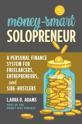 [PDF] [EPUB] Money-Smart Solopreneur: A Personal Finance System for Freelancers, Entrepreneurs, and Side-Hustlers Download by Laura D. Adams