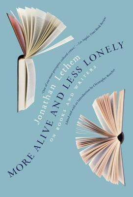 [PDF] [EPUB] More Alive and Less Lonely: On Books and Writers Download by Jonathan Lethem