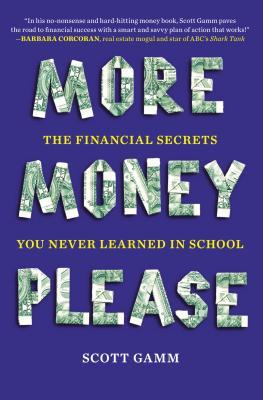 [PDF] [EPUB] More Money, Please: The Financial Secrets You Never Learned in School Download by Scott Gamm